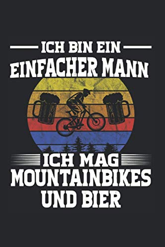 Ich Bin Einfacher Mann Ich Mag Mountainbikes Und Bier: Mountainbike Bier & MTB Notizbuch 6' x 9' Downhill Geschenk für Radfahrer & Bike