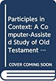 Participles in Context: A Computer-Assisted Study of Old Testament Hebrew (Appliciato S.) - J.W. Dyk