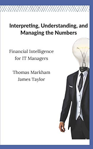 Interpreting, Understanding, and Managing the Numbers: Financial Intelligence for IT Managers