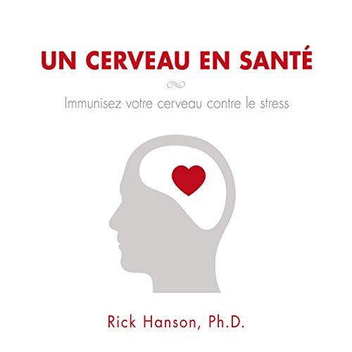 Couverture de Un cerveau en santé : Immunisez votre cerveau contre le stress