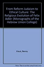 From Reform Judaism to Ethical Culture: The Religious Evolution of Felix Adler (Monographs of the Hebrew Union College; No. 5)