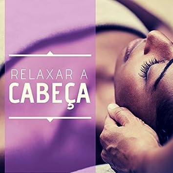 Relaxar a Cabeça: Música para Relaxar e Massagear os Músculos do Corpo