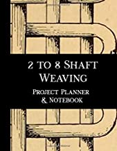 2 to 8 Shaft Weaving Project Planner and Notebook: Note book for 15 weaving projects that you create. Seven pages of prompts to enter details, ... journal notebook to document your projects.
