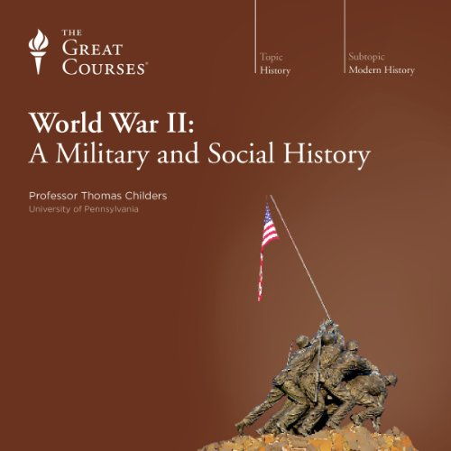 World War II: A Military and Social History                   Written by:                                                                                                                                 Thomas Childers,                                                                                        The Great Courses                               Narrated by:                                                                                                                                 Thomas Childers                      Length: 15 hrs and 7 mins     10 ratings     Overall 5.0