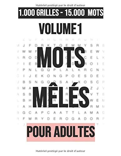 1000 Grilles - 15000 Mots - Volume 1 - Mots Mêlés - Pour adultes: - Et aussi pour les retraités ou les seniors