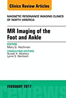 MR Imaging of the Foot and Ankle, An Issue of Magnetic Resonance Imaging Clinics of North America (Volume 25-1) (The Clinics: Radiology, Volume 25-1)