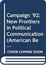 Campaign '92: New Frontiers in Political Communication (American Behavioral Scientist, No 2)