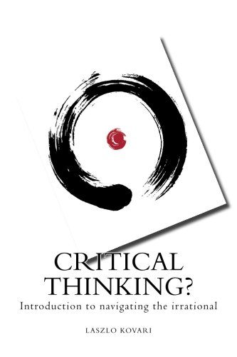 Critical Thinking?: Introduction to navigating the irrational (Prakhsis Classics) (Volume 1)