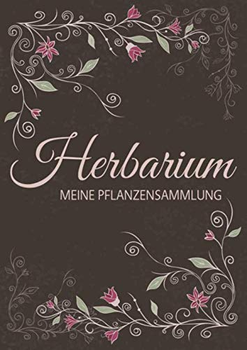 Herbarium - Meine Pflanzensammlung: Herbarium Leer A4 - Pflanzen Sammeln, Bestimmen, Aufbewahren - 110 Seiten Papier Weiß - Pflanzenbestimmung - Motiv: Vintage Blumen Blüten Muster Natur