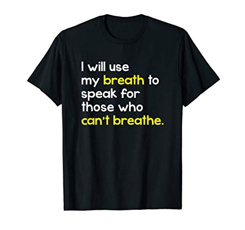 I Will Use My Breath To Speak For Those Who Can'T Breathe T-Shirt