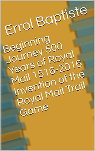 Beginning Journey 500 Years of Royal Mail 1516-2016 Invention of the Royal Mail Trail Game (English Edition)