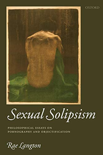 Sexual Solipsism: Philosophical Essays on Pornography and Objectification