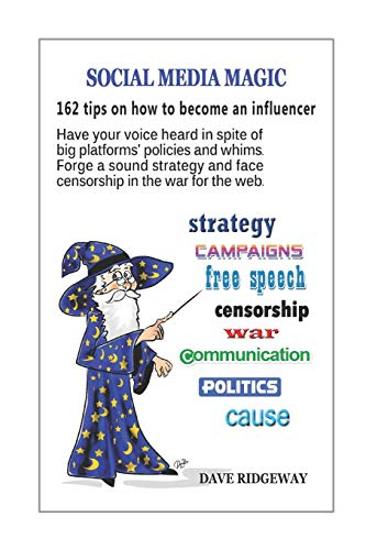 Social media magic: 162 tips on how to become an influencer: Have your voice heard in spite of big platforms' policies and whim
