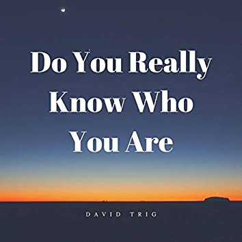Do You Really Know Who You Are
