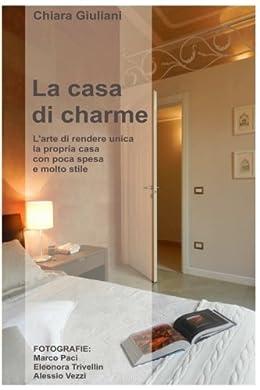 Foto di La casa di charme (ediz. a colori): L'arte di rendere unica la propria casa con poca spesa e molto stile