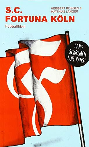 S.C. Fortuna Köln: Fußballfibel (Bibliothek des Deutschen Fußballs)