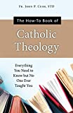 The How-To Book of Catholic Theology: Everything You Need to Know But No One Ever Taught You