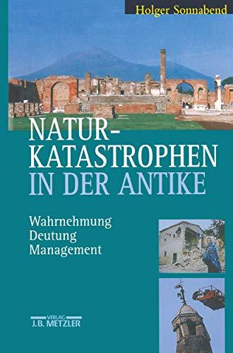 Naturkatastrophen in der Antike: Wahrnehmung - Deutung - Management