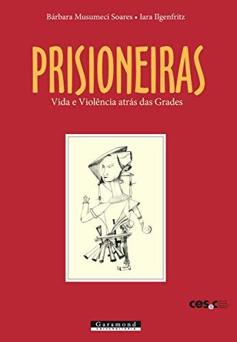 Prisioneiras: Vida e violência atrás das grades