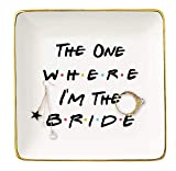 Wedding Gift for Bride-The One Where I'm the Bride-Engagement Gifts-Bride to Be-Newly Engaged-Bridal Shower Gifts-Bachelorette Party Gifts-Friends TV Show-Ceramic Jewelry Holder Ring Dish Trinket Tray