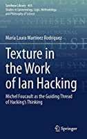 Texture in the Work of Ian Hacking: Michel Foucault as the Guiding Thread of Hacking's Thinking (Synthese Library, 435)