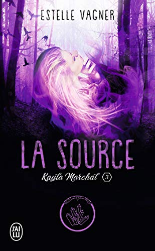 Kayla Marchal (Tome 3) - La Source (French Edition)