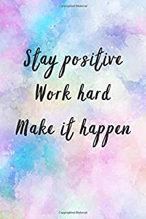 Stay positive Work hard Make it happen: Motivational Notebook, Inspirational Quotes Journal, Motivational Composition Note...
