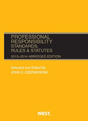 Professional Responsibility, Standards, Rules and Statutes, 2013-2014 Abridged (Selected Statutes)