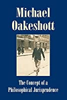 The Concept of a Philosophical Jurisprudence (Michael Oakeshott Selected Writings) by Michael Oakeshott(2009-09-01)