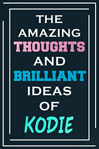 The Amazing Thoughts And Brilliant Ideas Of Kodie: Blank Lined Notebook | Personalized Name Gifts