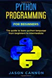 python programming for beginners: the guide to learn python language from beginners to intermediate