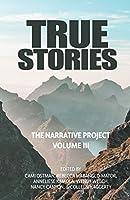 True Stories: The Narrative Project Volume III