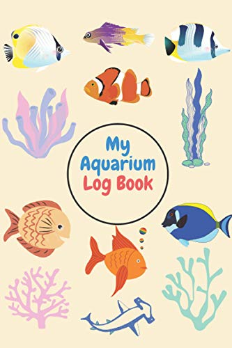 My Aquarium Log Book: Journal To Keep Record Of Date, Time, Tank, Water Type, Water Quality, Fishes Added & Lost, Fish Count & Behaviour, Aquarium ... & Sketches & Notes