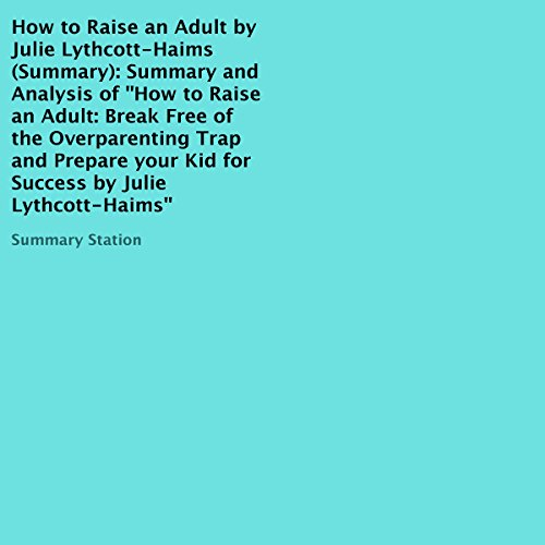 Summary and Analysis of 'How to Raise an Adult', by Julie Lythcott-Haims audiobook cover art