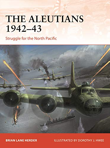 The Aleutians 1942–43: Struggle for the North Pacific (Campaign Book 333) (English Edition)