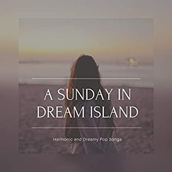 A Sunday In Dream Island (Harmonic And Dreamy Pop Songs)