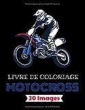 Motocross Livre de coloriage – 30 images: Plus de 30 dessins à colorier avec : moto, dirtbike, équipement du pilote… | Age 7 - 14 |