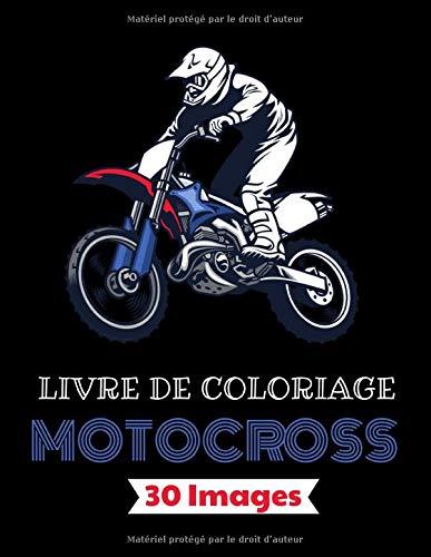 Motocross Livre de coloriage – 30 images: Plus de 30 dessins à colorier avec : moto, dirtbike, équipement du pilote…   Age 7 - 14  