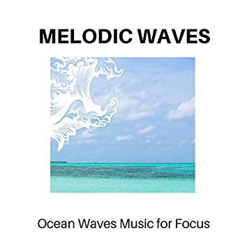Melodic Waves - Ocean Waves Music for Focus