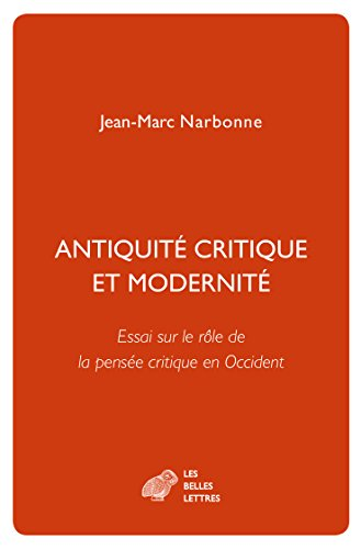 Antiquité critique et modernité: Essai sur le rôle de la pensée critique en  Occident (French Edition) - Kindle edition by Narbonne, Jean-Marc. Politics  & Social Sciences Kindle eBooks @ Amazon.com.