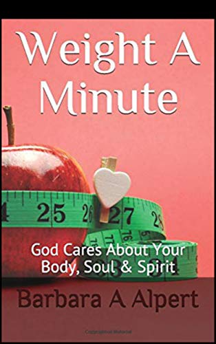 Weight A Minute: God Cares About Your Body, Soul & Spirit (English Edition)