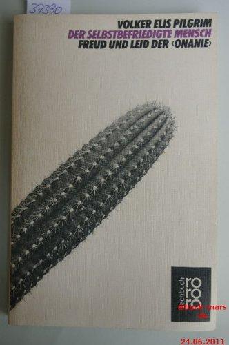 Der selbstbefriedigte Mensch (5369 363). Freud und Leid der 'Onanie'. ( rororo sachbuch).