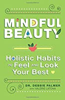 Mindful Beauty: Holistic Habits to Feel and Look Your Best