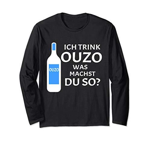 Ich Trink Ouzo Was Machst Du So Saufen Alkohol Party Schnaps Langarmshirt