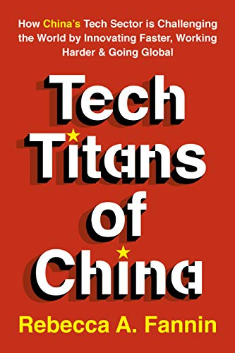 Tech Titans of China: How China's Tech Sector is challenging the world by innovating faster, working