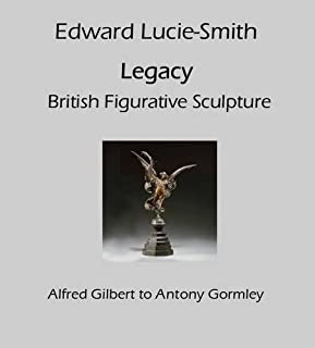 Legacy: British Figurative Sculpture - Alfred Gilbert to Antony Gormley