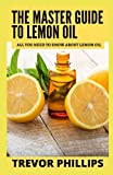 La guía maestra del aceite de limón: todo lo que necesitas saber sobre el aceite de limón