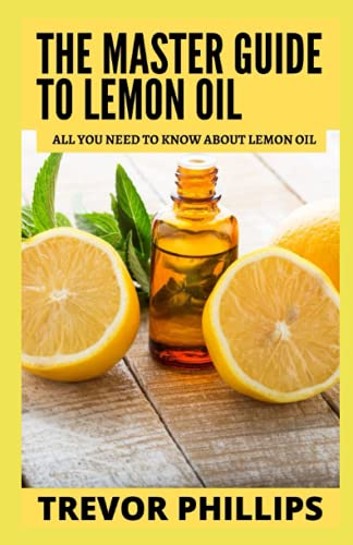 The Master Guide To Lemon Oil: All You Need to Know About Lemon Oil