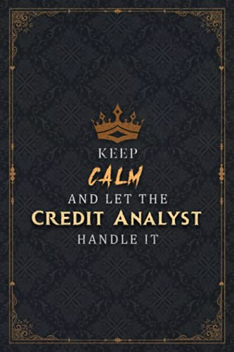 Credit Analyst Notebook Planner - Keep Calm And Let The Credit Analyst Handle It Job Title Working...