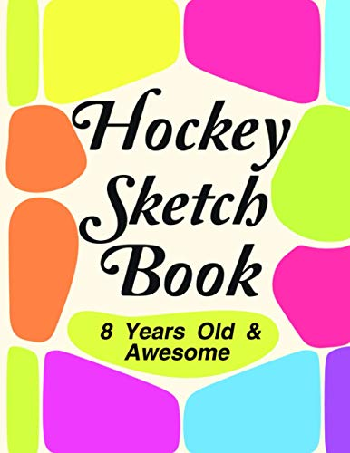 hockey sketch book: Drawing Art Book Sketchbook For Boys And Girls for 8 Years Old And Awesome